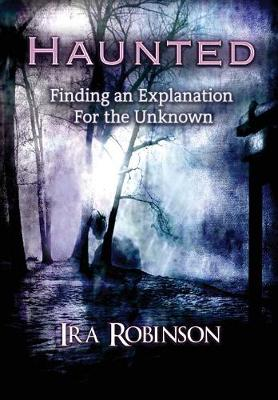 Haunted: Finding an Explanation for the Unknown (Hardback)