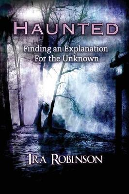 Haunted: Finding an Explanation for the Unknown (Paperback)