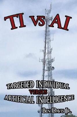 Ti Vs AI: Targeted Individual vs. Artificial Intelligence (Paperback)