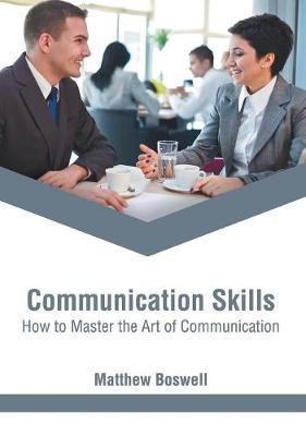 Communication Skills: How to Master the Art of Communication (Hardback)