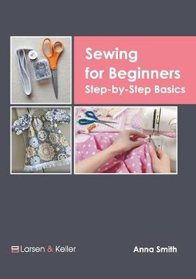 Sewing for Beginners: Step-By-Step Basics (Hardback)