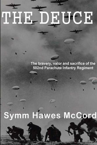 The Deuce: The Bravery, Valor and Sacrifice of the 502nd Parachute Infantry Regiment (Paperback)