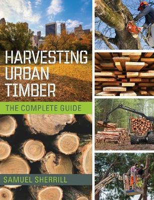 Harvesting Urban Timber: A Guide to Making Better Use of Urban Trees (Woodworker's Library) (Paperback)
