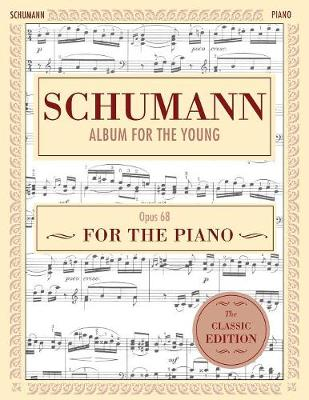 Schumann: Album for the Young, Op. 68: Piano Solo (Schirmer's Library of Musical Classics) (Paperback)