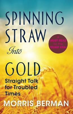 Spinning Straw Into Gold: Straight Talk for Troubled Times (2013) Paperback (Paperback)