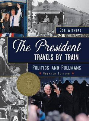 The President Travels by Train: Politics and Pullmans (Hardback)