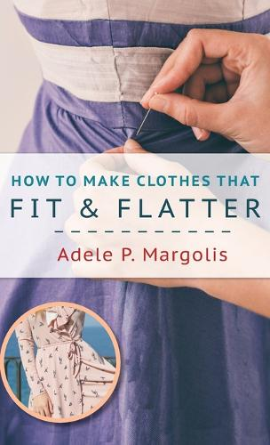 How to Make Clothes That Fit and Flatter: Step-by-Step Instructions for Women Who Like to Sew (Hardback)