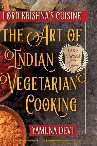 Lord Krishna's Cuisine: The Art of Indian Vegetarian Cooking (Hardback)