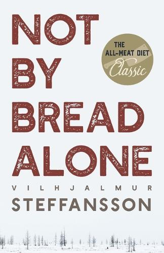 Not by Bread Alone (Paperback)