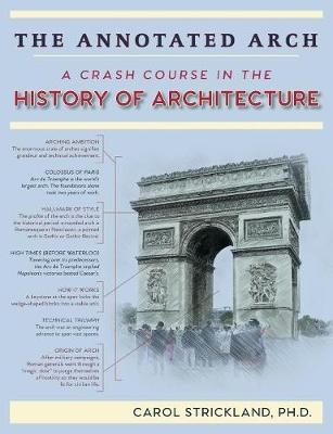 The Annotated Arch: A Crash Course in the History Of Architecture (Paperback)