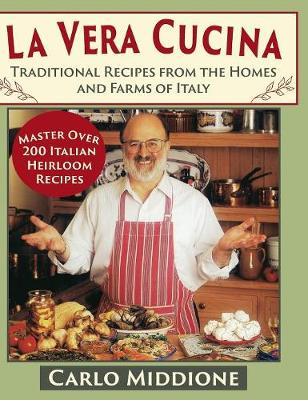 La Vera Cucina: Traditional Recipes from the Homes and Farms of Italy (Hardback)