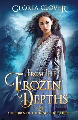 From the Frozen Depths: Children of the King Book 3 - Children of the King 3 (Paperback)