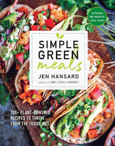 Simple Green Meals: 100+ Plant-Powered Recipes to Thrive from the Inside Out (Paperback)