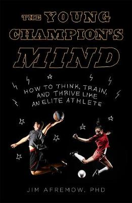 The Young Champion's Mind: How to Think, Train, and Thrive Like an Elite Athlete (Hardback)