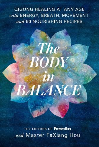 Body in Balance: Qigong Healing at Any Age with Energy, Breath, Movement, and 50 Nourishing Recipes (Paperback)