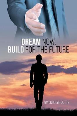 Dream Now, Build for the Future (Paperback)