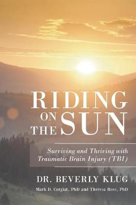 Riding on the Sun: Surviving and Thriving with Traumatic Brain Injury (Tbi) (Paperback)