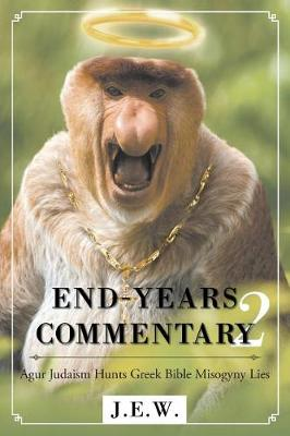 End-Years Commentary: 2 Agur Judaism Hunts Greek Bible Misogyny Lies (Paperback)