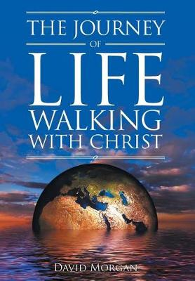 The Journey of Life Walking with Christ (Hardback)
