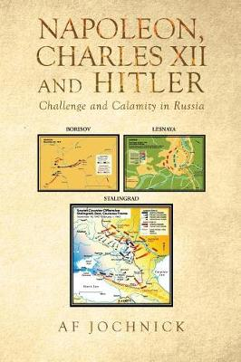 Napoleon, Charles XII and Hitler Challenge and Calamity in Russia (Paperback)
