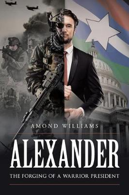 Alexander the Forging of a Warrior President (Paperback)