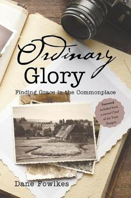 Ordinary Glory: Finding Grace in the Commonplace (Paperback)