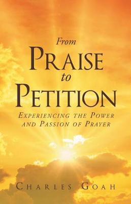 From Praise to Petition: Experiencing the Power and Passion of Prayer (Paperback)