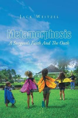 Metamorphosis: A Surgeon's Faith and the Oath (Paperback)