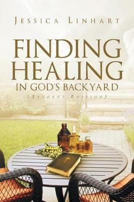Finding Healing in God's Backyard: Student Edition (Paperback)