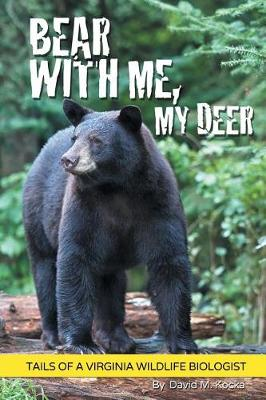 Bear with Me, My Deer: Tails of a Virginia Wildlife Biologist (Paperback)