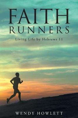 Faith Runners: Living Life by Hebrews 11 (Paperback)