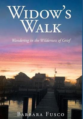 Widow's Walk: Wandering in the Wilderness of Grief (Hardback)
