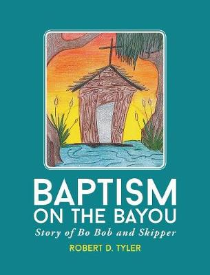 Baptism on the Bayou: Story of Bo Bob and Skipper (Hardback)