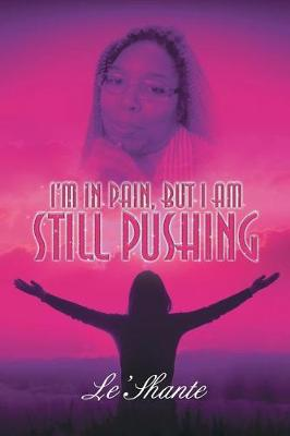 I'm in Pain, But I Am Still Pushing (Paperback)
