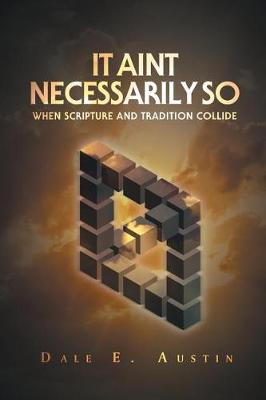 It Ain't Necessarily So: When Scripture and Tradition Collide (Paperback)