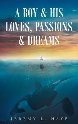 A Boy and His Loves, Passions and Dreams (Hardback)