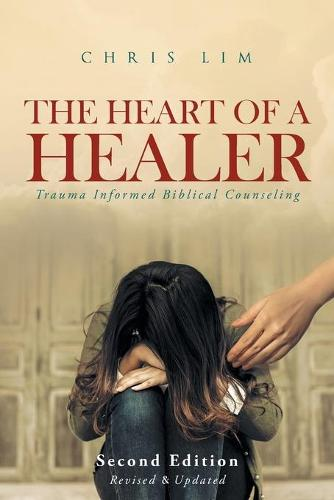 The Heart of a Healer: Trauma Informed Biblical Counseling (Paperback)