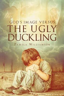 God's Image Versus the Ugly Duckling (Paperback)