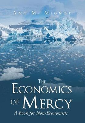 The Economics of Mercy: A Book for Non-Economists (Hardback)