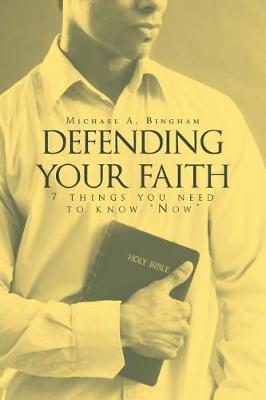 Defending Your Faith: 7 Things You Need to Know Now (Paperback)