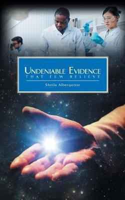 Undeniable Evidence: That Few Believe (Paperback)
