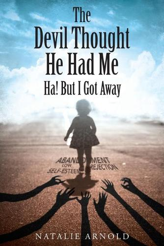 The Devil Thought He Had Me: Ha! But I Got Away (Paperback)