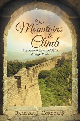 Our Mountains to Climb: A Journey of Love and Faith Through Trials (Paperback)