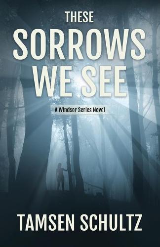 These Sorrows We See: Windsor Series, Book 2 - Windsor Series 2 (Paperback)