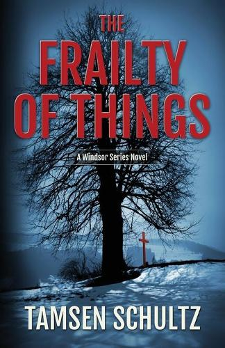 The Frailty of Things: Windsor Series, Book 4 - Windsor Series 4 (Paperback)