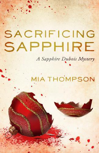 Sacrificing Sapphire: A Sapphire Dubois Mystery - Sapphire Dubois Mysteries 4 (Paperback)