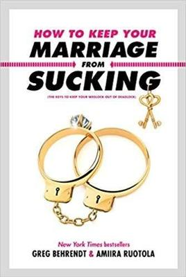 How to Keep Your Marriage From Sucking: The Keys to Keep Your Wedlock Out of Deadlock (Hardback)