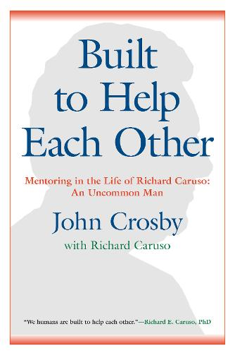 Built to Help Each Other: Mentoring in the Life of Richard Caruso: An Uncommon Man (Hardback)
