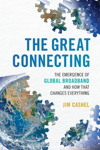 The Great Connecting: The Emergence of Global Broadband and How That Changes Everything (Paperback)