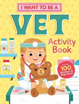I Want to Be a Vet Activity Book: 100 Stickers & Pop-Outs (Paperback)